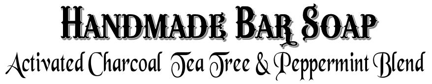 Handmade Bar Soap ~ Activated Charcoal Tea Tree & Peppermint
