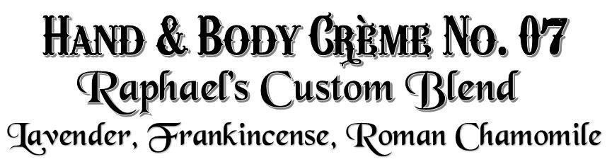 Hand & Body Crème No. 07 ~ Raphael's Custom Blend