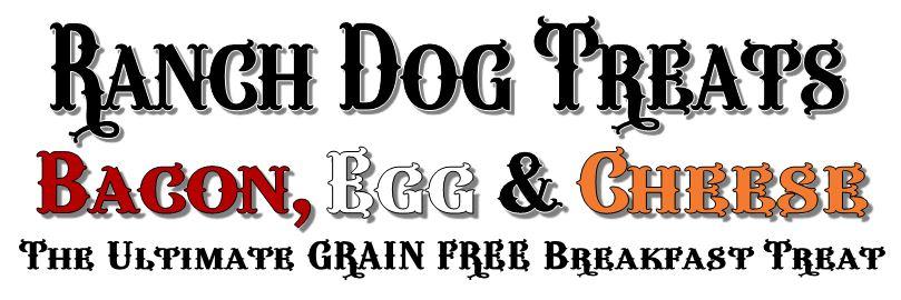 Ranch Dog Treats ~ Bacon, Egg & Cheese Breakfast Treat ~ Grain Free