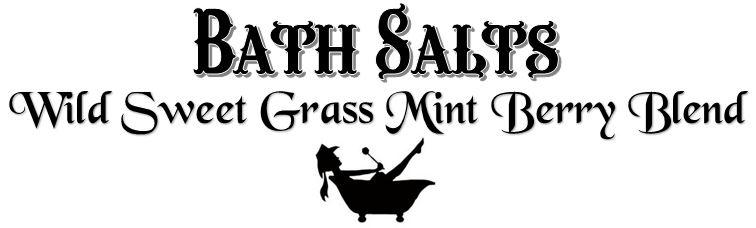 Bath Salts ~ Wild Sweet Grass Mint Berry Blend